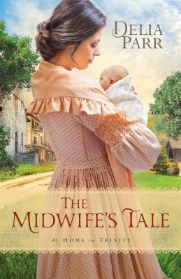 The Midwifes Tale (At Home in Trinity #1)  by  Delia Parr