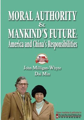 Moral Authority & Mankinds Future: America and Chinas Responsiblities  by  John Milligan-whyte