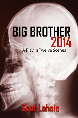 Big Brother 2014: A Play in Twelve Scenes  by  Scot Lahaie