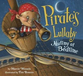 Pirates Lullaby: Mutiny at Bedtime  by  Marcie Wessels