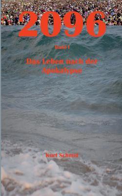 2096: Band 1 - Das Leben nach der Apokalypse Kurt Schmid