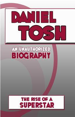 Daniel Tosh: An Unauthorized Biography  by  Belmont And Belcourt Biographies