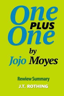 One Plus One Jojo Moyes - Review Summary by J.T. Rothing