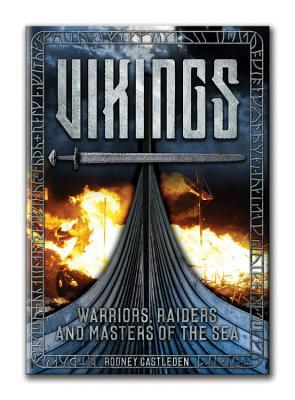 Vikings: Warriors, Raiders & Masters of the Sea Rodney Castleden