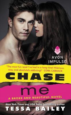 Chase Me (Broke and Beautiful, #1) Tessa Bailey