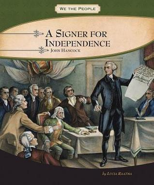 A Signer for Independence: John Hancock Lucia Raatma