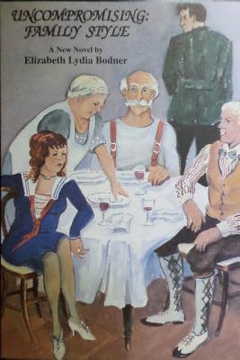 Uncompromising: Family Style: A New Novel Elizabeth Lydia Bodner