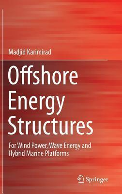 Offshore Energy Structures: For Wind Power, Wave Energy and Hybrid Marine Platforms Madjid Karimirad