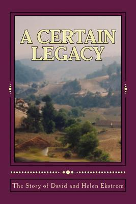A Certain Legacy, the Story of David and Helen Ekstrom  by  Mary M. Cooney