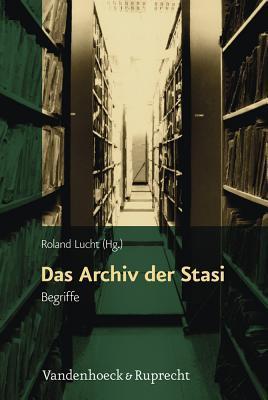 Das Archiv Der Stasi: Begriffe  by  Roland Lucht