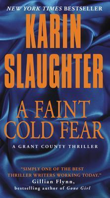 A Faint Cold Fear: A Grant County Thriller Karin Slaughter