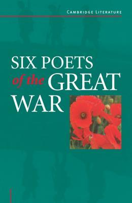 Six Poets of the Great War: Wilfred Owen, Siegfried Sassoon, Isaac Rosenberg, Richard Aldington, Edmund Blunden, Edward Thomas, Rupert Brooke and Many Others  by  Adrian Barlow