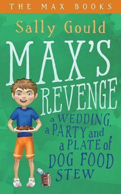 Maxs Revenge: A Wedding, a Party and a Plate of Dog Food Stew (The Max Books #1)  by  Sally Gould