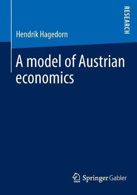 A Model of Austrian Economics Hendrik Hagedorn