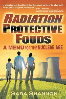 Radiation Protective Foods: A Menu for the Nuclear Age Sara Shannon