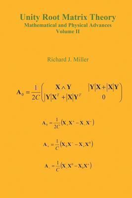 Unity Root Matrix Theory - Mathematical and Physical Advances - Volume II  by  Richard J. Miller
