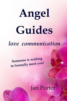 Angel Guides: Love Communication  by  Jan I. Porter