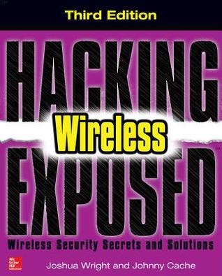 Hacking Exposed Wireless, Third Edition: Wireless Security Secrets & Solutions  by  Joshua Wright