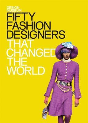 Design Museum: Fifty Fashion Designers That Changed the World The Design Museum