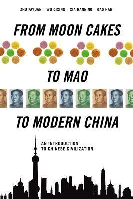 From Moon Cakes to Mao to Modern China: An Introduction to Chinese Civilization  by  Zhu Fayuan