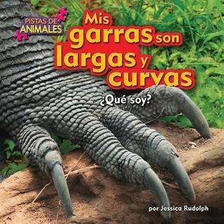 Mis Garras Son Largas y Curvas  by  Jessica Rudolph