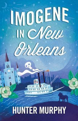 Imogene in New Orleans Hunter Murphy