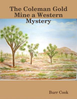 The Coleman Gold Mine a Western Mystery Burr Cook