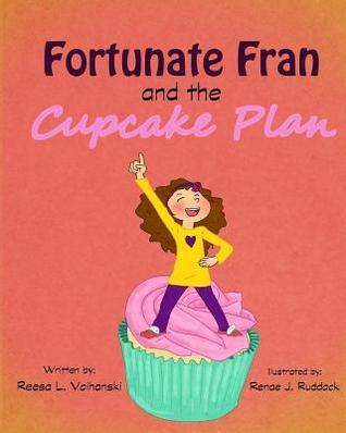 Fortunate Fran and the Cupcake Plan  by  Reesa L Voihanski