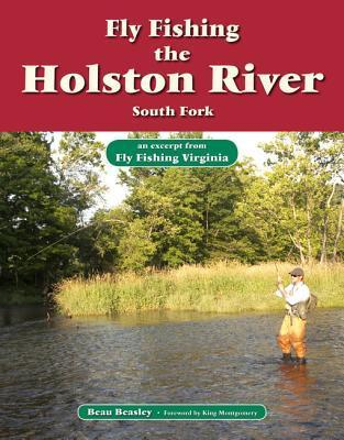 Fly Fishing the Holston River, South Fork: An Excerpt from Fly Fishing Virginia  by  Beau Beasley