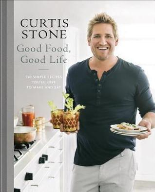 Good Food, Good Life: 130 Simple Recipes Youll Love to Make and Eat  by  Curtis Stone