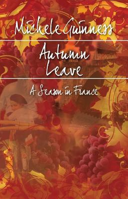 Autumn Leave: A Season in France  by  Michele Guinness