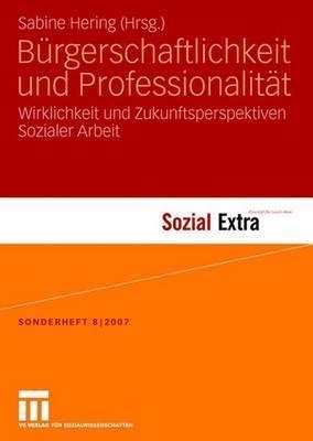 Burgerschaftlichkeit Und Professionalitat: Wirklichkeit Und Zukunftsperspektiven Sozialer Arbeit  by  Sabine Hering