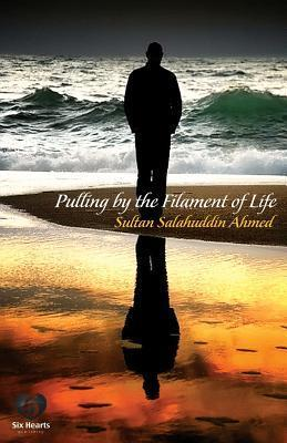 Pulling the Filament of Life by Sultan Salahuddin Ahmed