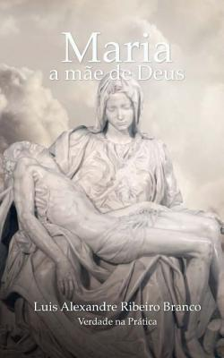 Maria: A Mae de Deus Luis a R Branco