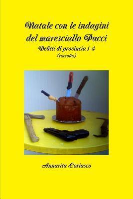 Natale Con Le Indagini del Maresciallo Pucci - Delitti Di Provincia 1-4 Annarita Coriasco