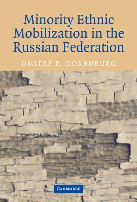 Minority Ethnic Mobilization in the Russian Federation Dmitry P. Gorenburg