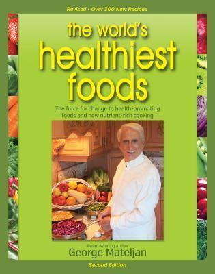 Worlds Healthiest Foods, 2nd Edition: The Force for Change to Health-Promoting Foods and New Nutrient-Rich Cooking George Mateljan