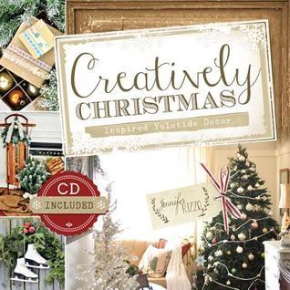 Creatively Christmas: Inspired Yuletide DCor  by  Jennifer Rizzo