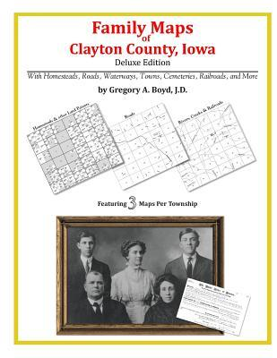 Family Maps of Clayton County, Iowa  by  Gregory A.  Boyd