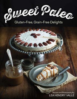 Sweet Paleo: Gluten-Free, Grain-Free Delights Lea Valle