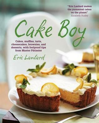 Cake Boy: Cakes, muffins, tarts, cheesecakes, brownies and desserts, with foolproof tips from Master Pâtissier  by  Eric Lanlard