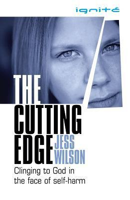 The Cutting Edge: Clinging To God In The Face Of Selfharm  by  Jess Wilson