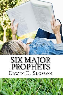 Six Major Prophets Edwin E. Slosson