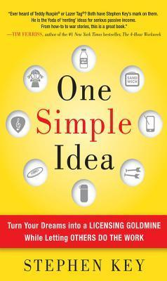 One Simple Idea: Turn Your Dreams Into a Licensing Goldmine One Simple Idea: Turn Your Dreams Into a Licensing Goldmine While Letting Others Do the Work While Letting Others Do the Work  by  Stephen Key