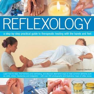 Reflexology: A Step-By-Step Practical Guide to Therapeutic Healing with the Hands and Feet Rosalind Oxenford