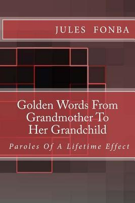Golden Words from Grandmother to Her Grandchild: Paroles of a Lifetime Effect Jules Fonba