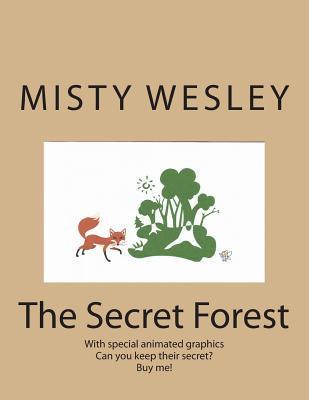 The Secret Forest  by  Misty Lynn Wesley