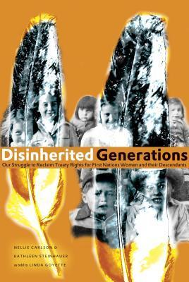 Disinherited Generations: Our Struggle to Reclaim Treaty Rights for First Nations Women and Their Descendants Nellie Carlson
