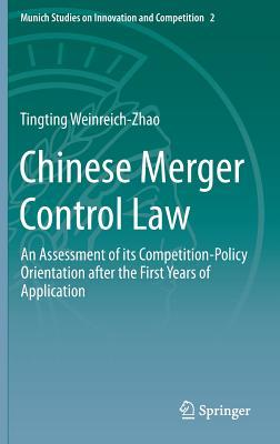 Chinese Merger Control Law: An Assessment of Its Competition-Policy Orientation After the First Years of Application Tingting Weinreich-Zhao