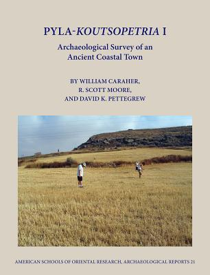 Pyla-Koutsopetria I: Archaeological Survey of an Ancient Coastal Town  by  William Caraher